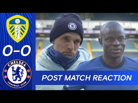 Thomas Tuchel & N'golo Kante React To Goalless Draw At Elland Road | Leeds 0-0 Chelsea