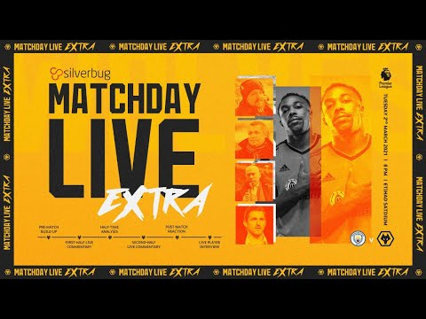 Matchday Live Extra - Manchester City vs Wolves